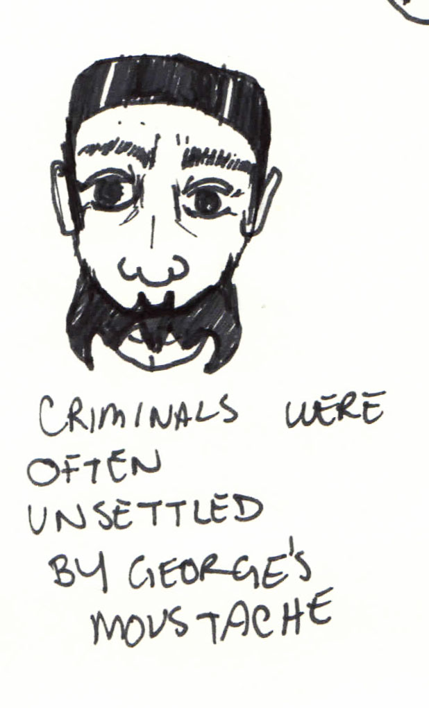 A picture of a man with a batman mustache that says criminals were often unsettled by gerge's mustache